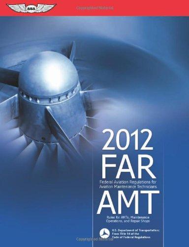 FAR/AMT 2012: Federal Aviation Regulations for Aviation...