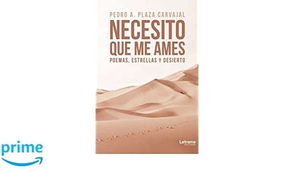 Necesito que me ames (Spanish Edition): Pedro A. Plaza Carvajal: 9788417161811: Amazon.com: Books