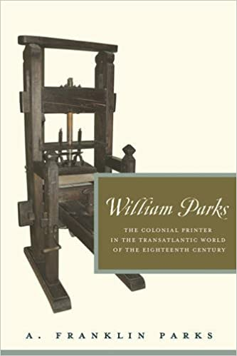 William Parks: The Colonial Printer in the Transatlantic World of the Eighteenth Century (Penn State Series in the History of the Book)