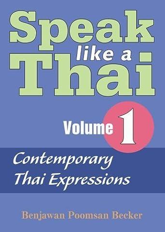 Speak Like a Thai, Vol. 1: Contemporary Thai Expressions by Benjawan Poomsan Becker (2007-02-07) (Speak Like A Thai)