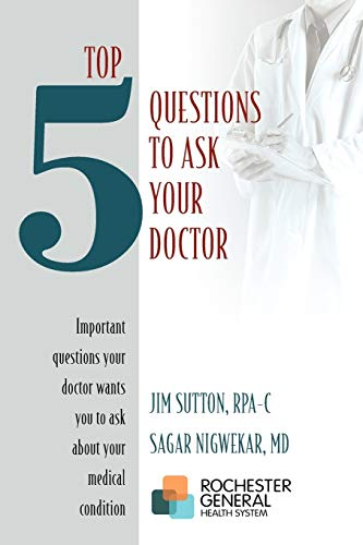 Top 5 Questions to ask Your Doctor: Important questions your doctor wants you to ask about your medical condition
