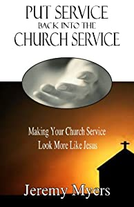 Put Service Back into the Church Service: Making Your Church Service Look More Like Jesus