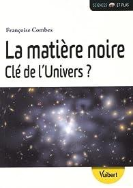 La matière noire, clé de l'univers ? par Françoise Combes