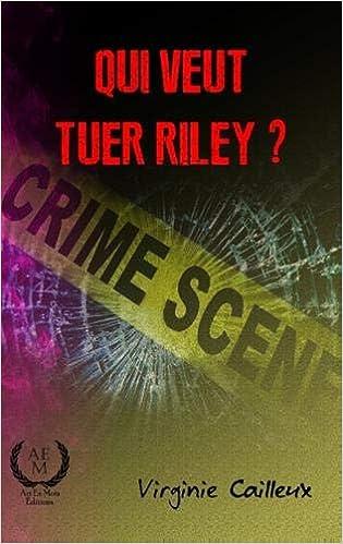 Amazon Fr Qui Veut Tuer Riley Cailleux Virginie Livres