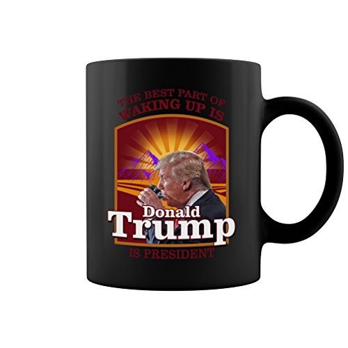 The Best Part Of Waking Up Is Donald Trump Is President Ceramic Coffee Mug Tea Cup (11oz, Black)