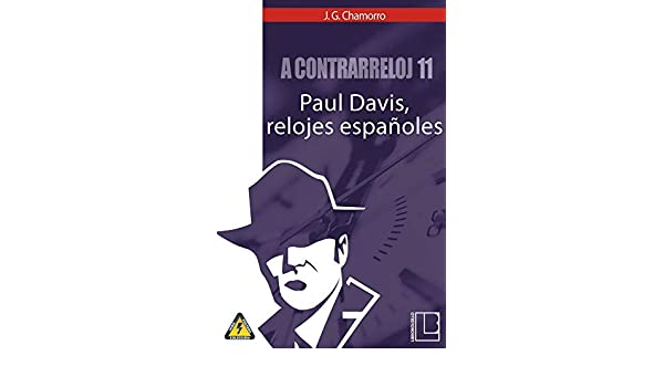 A contrarreloj 11: Paul Davis, relojes españoles (Spanish Edition) - Kindle edition by Javier Gutiérrez Chamorro. Mystery, Thriller & Suspense Kindle eBooks ...