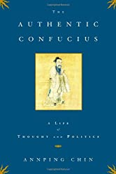 The Authentic Confucius: A Life of Thought and Politics