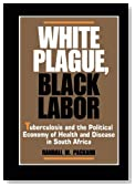 White Plague, Black Labor: Tuberculosis and the Political Economy of Health and Disease in South Africa (Comparative Studies of Health Systems and Medical Care)