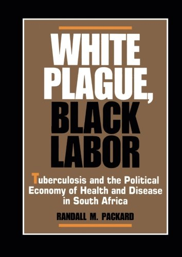 - White Plague, Black Labor (Comparative Studies of Health Systems and Medical Care)