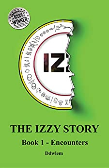 IZ~ The Izzy Story - Book 1 Encounters by [Ddwlem]