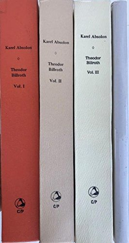 The Surgeon's Surgeon, Vol. 1: Theodor Billroth 1829-1894