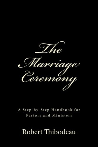 The Marriage Ceremony: Step-by-Step Handbook for Pastors and -