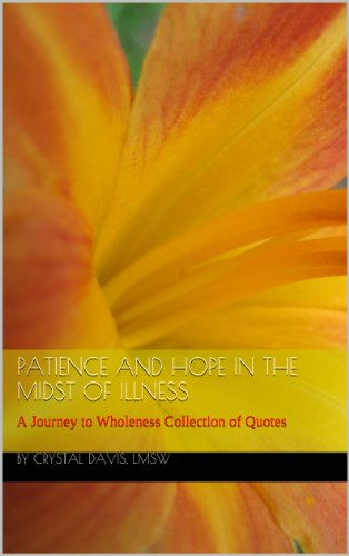 Patience And Hope In The Midst Of Illness A Journey To Wholeness
