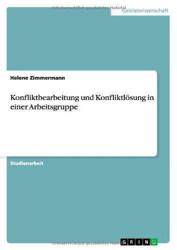 Konfliktbearbeitung und Konfliktlösung in einer Arbeitsgruppe Taschenbuch – 1. Februar 2013 Helene Zimmermann GRIN Verlag 3656363145 Statistik)