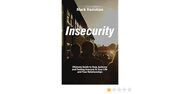 Amazon insecurity the wisdom of insecurity guide to stop amazon insecurity the wisdom of insecurity guide to stop jealousy and feeling insecure in your life and your relationships ebook mark hamman fandeluxe Image collections