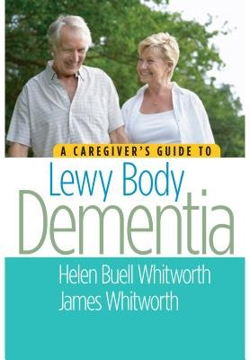 A Caregiver's Guide to Lewy Body Dementia[CAREGIVERS GT LEWY BODY DEMENT][Paperback]