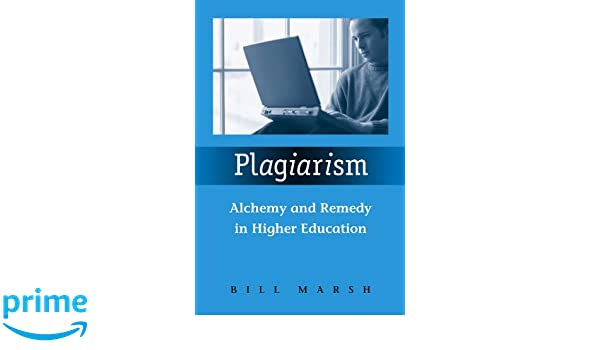 plagiarism alchemy and remedy in higher education bill marsh plagiarism alchemy and remedy in higher education bill marsh 9780791470381 com books
