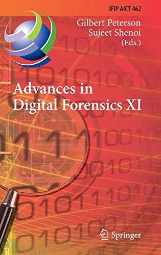 Advances in Digital Forensics XI: 11th IFIP WG 11.9 International Conference, Orlando, FL, USA, January 26-28, 2015, Rev