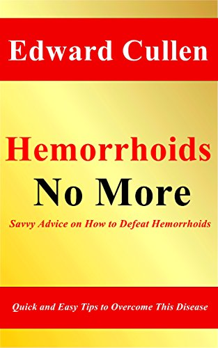 Hemorrhoids No More: Savvy Advice on How to Defeat Hemorrhoids