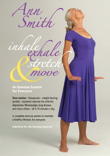 Ann Smith: Inhale, Exhale, Stretch & Move, Slow motion, therapeutic, weight bearing, aerobic, isometric exercise for arthritis, depression, (Exercise For Fibromyalgia)