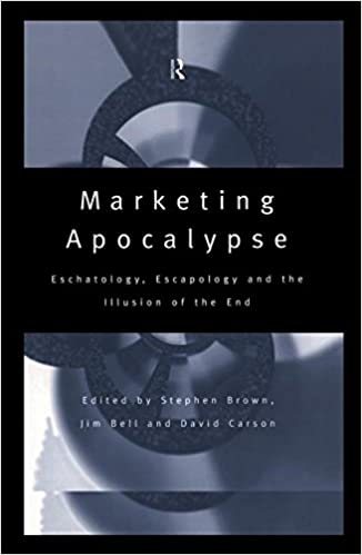 Book Marketing Apocalypse: Eschatology, Escapology and the Illusion of the End (Routledge Interpretive Marketing Research)