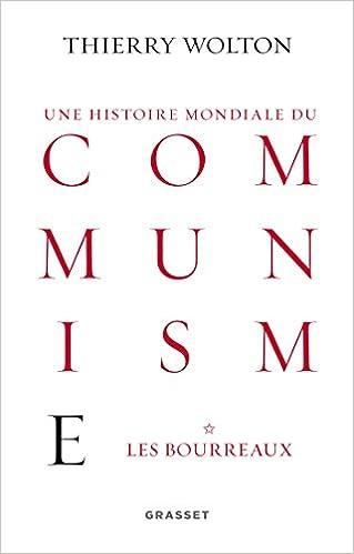 Une histoire mondiale du communisme, Tome 1 : Les Bourreaux - Thierry Wolton