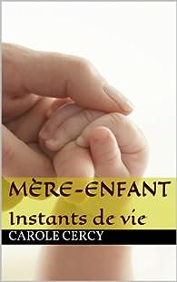 Mère-Enfant (Instants de vie t. 1) par Carole CERCY