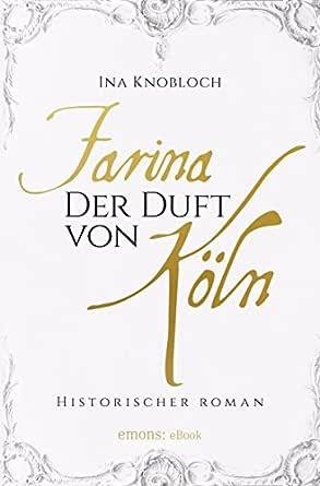 Farina - Der Duft von Köln (Johann Maria Farina) (German Edition ...