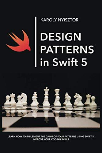 Design Patterns in Swift 5: Learn how to implement the Gang of Four Design Patterns using Swift 5. Improve your coding skills. (Swift Clinic)