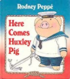 Here Comes Huxley Pig, Rodney Peppe, 0385298226