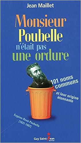 Monsieur Poubelle n'était pas une ordure : 101 noms communs et leur origine étonnante