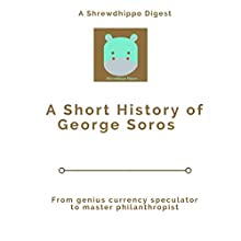 A Short History of George Soros: From Genius Currency Speculator to Master Philanthropist Audiobook by  Shrewdhippo Digests Narrated by David L. White