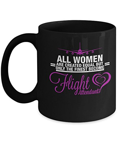 All women are created equal but only the finest become Flight Attendants coffee mugs for professional Flight attendant women - Funny Christmas Gifts (Attendant Mug)