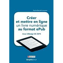 Créer et mettre en ligne un livre numérique au format ePub: avec InDesign CC 2015