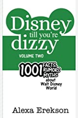 Disney Till You're Dizzy: 1001 Facts, Rumors, and Myths about Walt Disney World [Volume 2] Paperback
