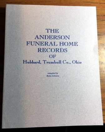 The Anderson Funeral Home records, Hubbard, Trumbull Co., OH : records from Jan. 11, 1908 to Aug. 27, 1943