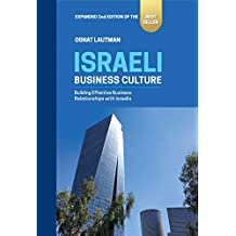 Israeli Business Culture: Building Effective Business Relationships with Israelis - 2nd Edition (Israel guide, Etiquette, Business, Middle East)