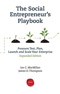 The Social Entrepreneur's Playbook, Expanded Edition: Pressure Test, Plan, Launch and Scale Your Social Enterprise by Wharton Digital Press