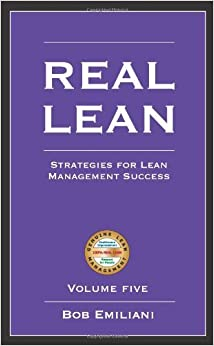 Real Lean: Strategies for Lean Management Success (Volume Five): Volume 5 by Bob Emiliani (2010-01-01)