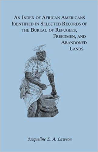 Book An Index of African Americans Identified in Selected Records of the Bureau of Refugees, Freedmen, and Abandoned Lands