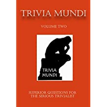 TRIVIA MUNDI VOLUME TWO: SUPERIOR QUESTIONS FOR THE SERIOUS TRIVIALIST