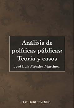 Análisis de políticas públicas: Teoría y casos de [Martínez, José Luis Méndez]