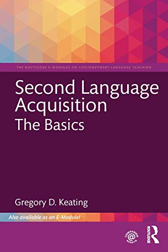 Second Language Acquisition: The Basics (The Routledge E-Modules on Contemporary Language Teaching)
