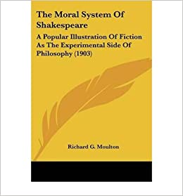 Book The Moral System of Shakespeare: A Popular Illustration of Fiction as the Experimental Side of Philosophy (1903)- Common