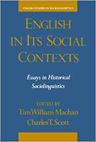 english in its social contexts essays in historical sociolinguistics Buy english in its social contexts: essays in historical sociolinguistics (oxford studies in sociolinguistics) 1st edition by tim william machan, charles t scott.