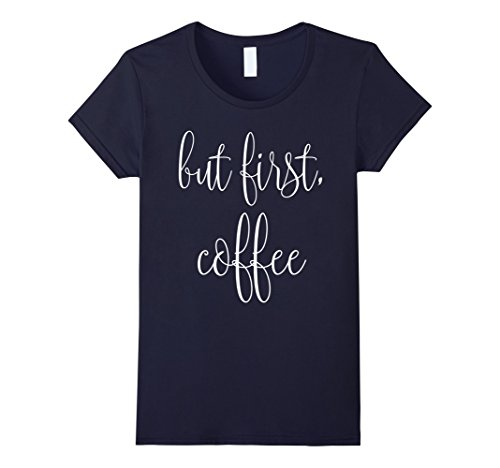 Women's But First, Coffee T-Shirt Small Navy