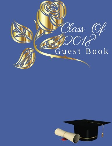 Class of 2018 Guest Book: Graduation Congratulatory, Memory Year Book, Keepsake, Scrapbook, High School, College, ... Men and Women To Write ... For Graduations Paperback - December 03, 2018