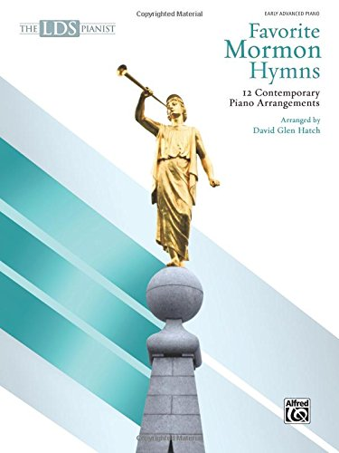 - The LDS Pianist -- Favorite Mormon Hymns: 12 Contemporary Piano Arrangements
