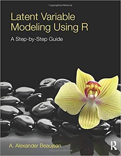 Latent Variable Modeling Using R: A  Alexander Beaujean