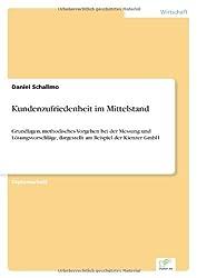 Kundenzufriedenheit im Mittelstand: Grundlagen, methodisches Vorgehen bei der Messung und L?sungsvorschl?ge, dargestellt am Beispiel der Kienzer GmbH